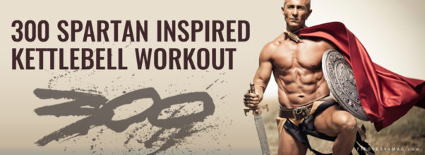 Skyrocket Your Metabolism With A 300 Spartan Inspired Kettlebell Workout Challenge
